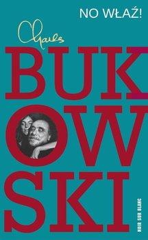 No wlaz - No właźCharles Bukowski