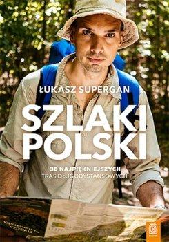 Szlaki Polski - Szlaki Polski 30 najpiękniejszych tras długodystansowychŁukasz Supergan