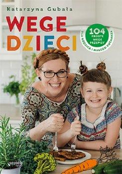 Wege dzieci - Wege dzieci 104 proste wege przepisy dla rodzica i małego kucharzaKatarzyna Gubała