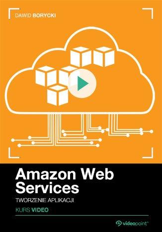 Amazon Web Services - Amazon Web Services. Kurs video. Tworzenie aplikacji