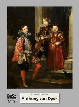 Anthony van Dyck - Anthony van Dyck Malarstwo światoweAgnieszka Widacka-Bisaga