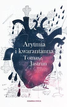 Arytmia i kwarantanna - Arytmia i kwarantannaTomasz Jastrun