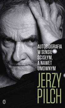 Autobiografia w sensie scislym - Autobiografia w sensie ścisłym Jerzy Pilch
