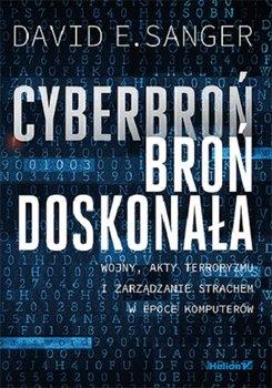 Cyberbron - Cyberbroń - broń doskonała Wojny akty terroryzmu i zarządzanie strachem w epoce komputerówDavid E Sanger