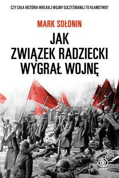 Jak Zwiazek Radziecki wygral wojne - Jak Związek Radziecki wygrał wojnęMark Sołonin