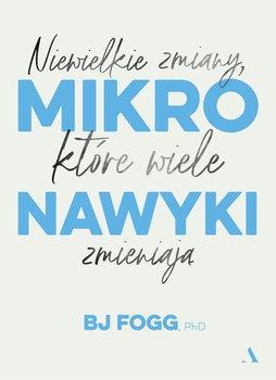 Mikronawyki - Mikronawyki Niewielkie zmiany które wiele zmieniająBJ Fogg