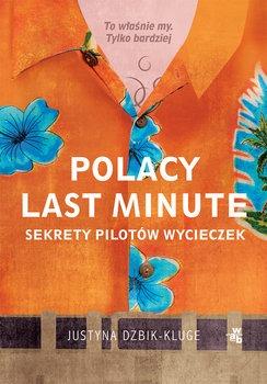 Polacy last minute - Polacy last minute Sekrety pilotów wycieczekJustyna Dżbik-Kluge