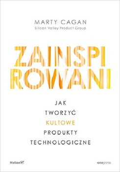 Zainspirowani - Zainspirowani Jak tworzyć kultowe produkty technologiczneMarty Cagan