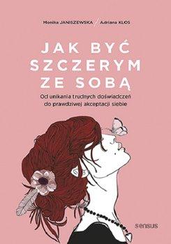 Jak byc szczerym ze soba - Jak być szczerym ze sobąMonika Janiszewska