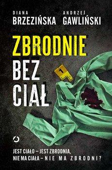 Zbrodnie bez cial - Zbrodnie bez ciał Jest ciało - jest zbrodnia nie ma ciała - nie ma zbrodniDiana Brzezińska Andrzej Gawliński