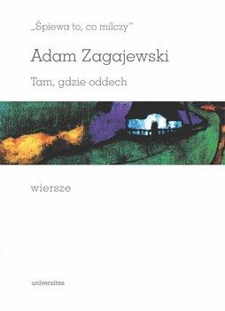 spiewa to co milczy - Śpiewa to co milczy Tam gdzie oddech WierszeAdam Zagajewski