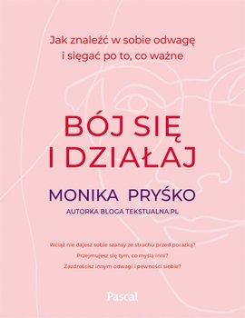Boj sie i dzialaj - Bój się i działajMonika Pryśko