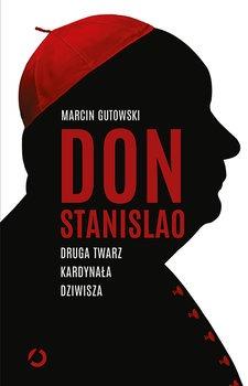 Don Stanislao - Don Stanislao Druga twarz kardynała DziwiszaMarcin Gutowski
