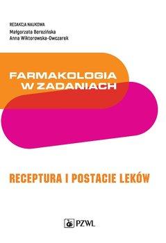 Farmakologia w zadaniach Receptura i postacie lekow - Farmakologia w zadaniach Receptura i postacie lekówRedakcja Małgorzata Berezińska Anna Wiktorowska-Owczarek
