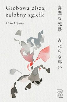 Grobowa cisza zalobny zgielk - Grobowa cisza żałobny zgiełkYoko Ogawa
