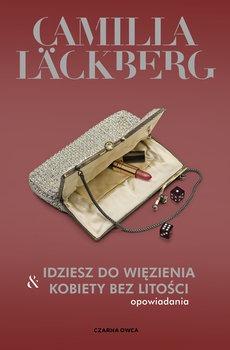 Idziesz do wiezienia Kobiety bez litosci - Idziesz do więzienia i Kobiety bez litości OpowiadaniaCamilla Lackberg