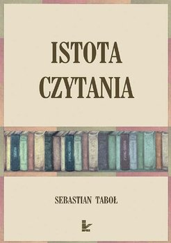 Istota czytania - Istota czytaniaSebastian Taboł