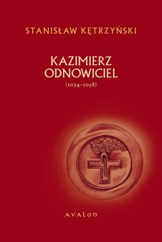 Kazimierz Odnowiciel - Kazimierz Odnowiciel 1034-1058Stanisław Kętrzyński