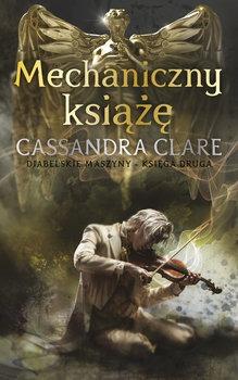 Mechaniczny ksiaze - Mechaniczny książę Diabelskie maszyny Tom 2Cassandra Clare