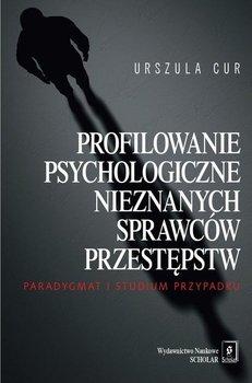 Profilowanie psychologiczne nieznanych sprawcow przestepstw - Profilowanie psychologiczne nieznanych sprawców przestępstwUrszula Cur