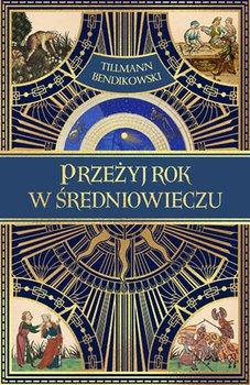 Przezyj rok w sredniowieczu - Przeżyj rok w średniowieczuTillmann Bendikowski