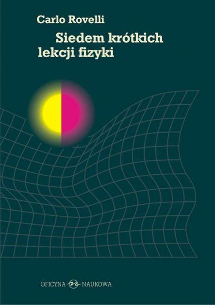 Siedem krotkich lekcji fizyki - Siedem krótkich lekcji fizykiCarlo Rovelli