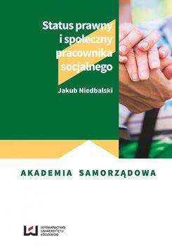 Status prawny i spoleczny pracownika socjalnego - Status prawny i społeczny pracownika socjalnegoJakub Niedbalski
