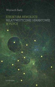 Struktura rewolucji relatywistycznej i kwantowej w fizyce - Struktura rewolucji relatywistycznej i kwantowej w fizyceWojciech Sady