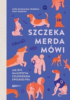 Szczeka merda mowi - Szczeka merda mówi Jak być najlepszym człowiekiem swojego psaZofia Zaniewska-Wojtków Piotr Wojtków