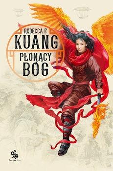 Trylogia wojen makowych - Płonący Bóg Trylogia Wojen Makowych Tom 3Rebecca F Kuang