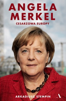 Angela Merkel - Angela Merkel Cesarzowa EuropyArkadiusz Stempin