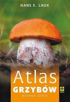 Atlas grzybow - Atlas grzybówLaux Hans E