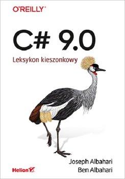 C 9.0. - C# 9 0 Leksykon kieszonkowyJoseph Albahari Ben Albahari