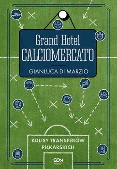 Grand Hotel Calciomercato - Grand Hotel Calciomercato Kulisy transferów piłkarskichGianluca Di Marzio Matteo Moretto