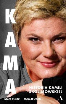 Kama. Historia Kamili Skolimowskiej - Kama Historia Kamili SkolimowskiejBeata Żurek red Czoik Tomasz