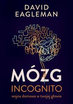 Mozg incognito - Mózg incognito Wojna domowa w twojej głowieDavid Eagleman