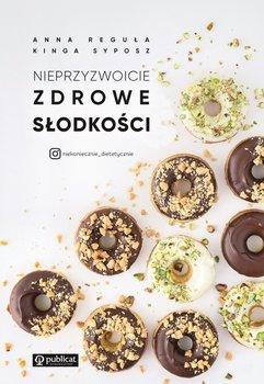 Nieprzyzwoicie zdrowe slodkosci - Nieprzyzwoicie zdrowe słodkościAnna Reguła Kinga Syposz