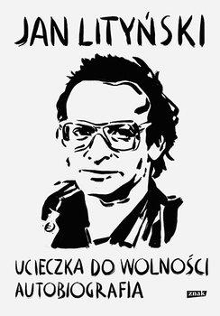 Ucieczka do wolnosci. Autobiografia - Ucieczka do wolności AutobiografiaJan Lityński