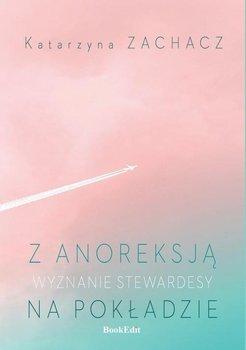 Z anoreksja na pokladzie - Z anoreksją na pokładzie Wyznanie stewardesyKatarzyna Zachacz