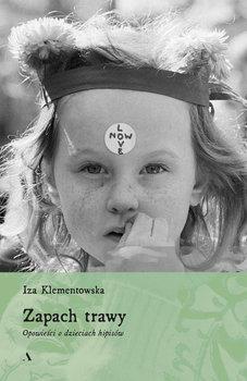 Zapach trawy - Zapach trawy Opowieści o dzieciach hipisówIza Klementowska