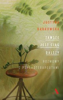 Zawsze jest ciag dalszy - Zawsze jest ciąg dalszy Rozmowy z psychoterapetuamiJustyna Dąbrowska