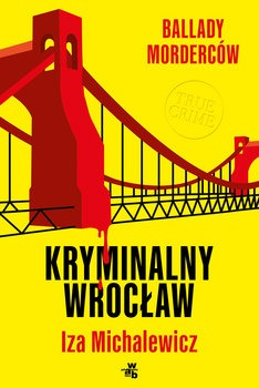 Ballady mordercow - Ballady morderców Kryminalny WrocławIza Michalewicz