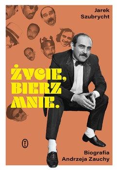 Biografia Zauchy - Życie bierz mnie Biografia A Zauchy Jarosław Szubrycht
