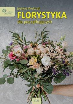 Florystyka dla poczatkujacych - Florystyka dla początkującychJustyna Krulczuk