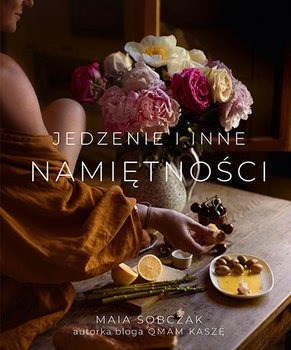 Jedzenie i inne namietnosci - Jedzenie i inne namiętnościMaia Sobczak