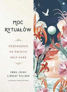 Moc rytualow - Moc rytuałów Przewodnik po świecie self-careEmma Loewe Lindsay Kellner