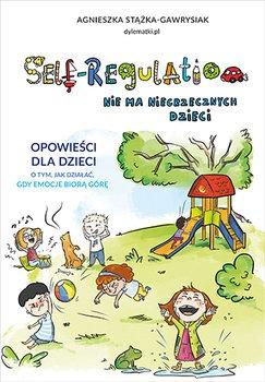 Self Regulation - Self-Regulation Nie ma niegrzecznych dzieciAgnieszka Stążka-Gawrysiak