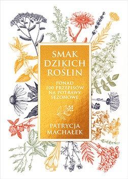 Smak dzikich roslin - Smak dzikich roślinPatrycja Machałek