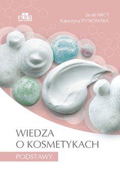 Wiedza o kosmetykach Podstawy - Wiedza o kosmetykach PodstawyArct Jacek Pytkowska Katarzyna