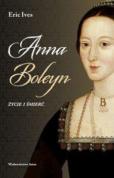 Anna Boleyn - Anna Boleyn Życie i śmierćEric Ives